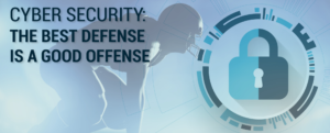 Upcoming Webinar Series: Cybersecurity: The Best Defense Is a Good Offense